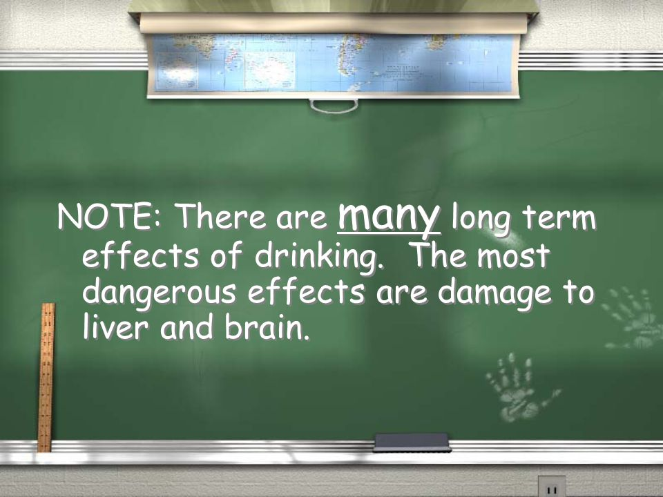 NOTE: There are many long term effects of drinking