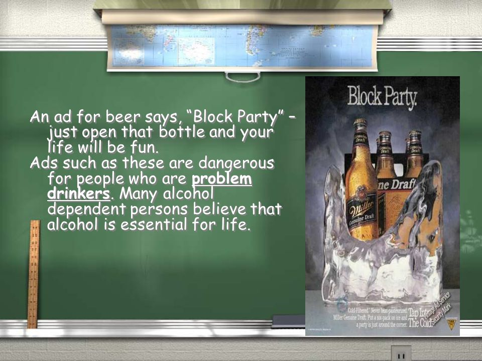 An ad for beer says, Block Party – just open that bottle and your life will be fun.
