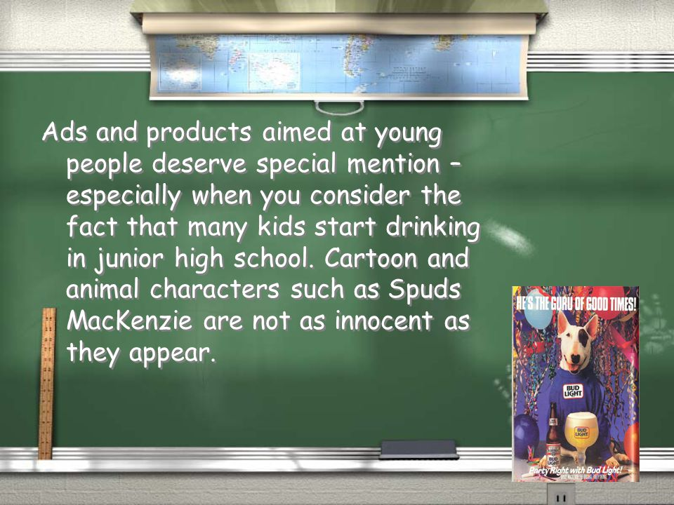 Ads and products aimed at young people deserve special mention – especially when you consider the fact that many kids start drinking in junior high school.
