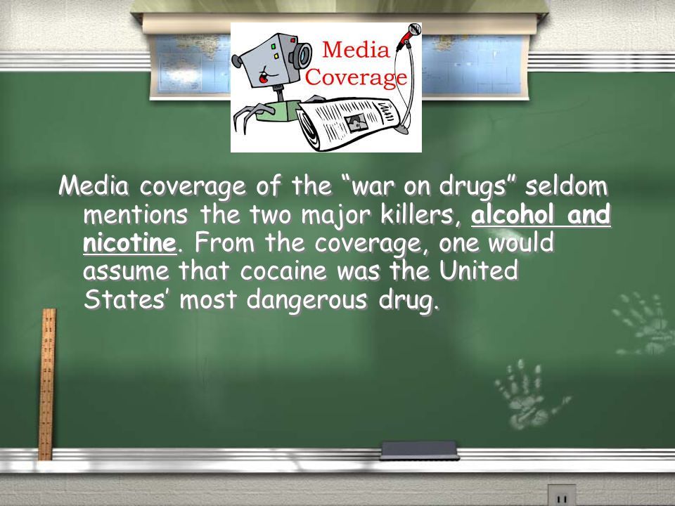 Media coverage of the war on drugs seldom mentions the two major killers, alcohol and nicotine.