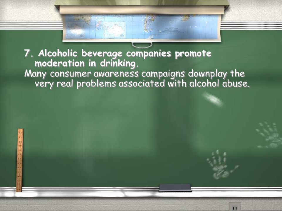 7. Alcoholic beverage companies promote moderation in drinking.