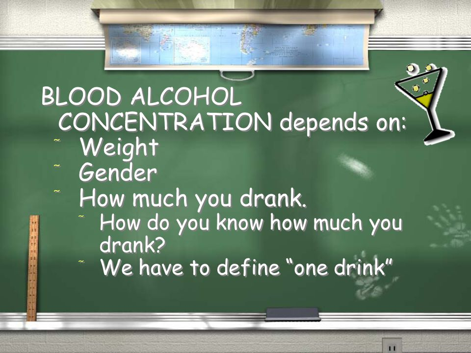 BLOOD ALCOHOL CONCENTRATION depends on: Weight Gender