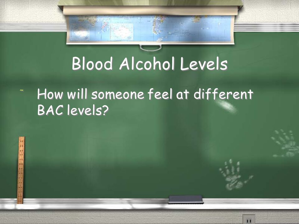 Blood Alcohol Levels How will someone feel at different BAC levels