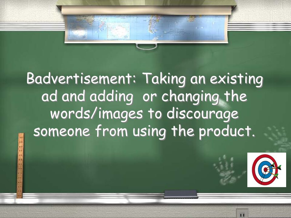 Badvertisement: Taking an existing ad and adding or changing the words/images to discourage someone from using the product.
