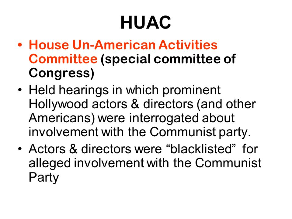 HUAC House Un-American Activities Committee (special committee of Congress)