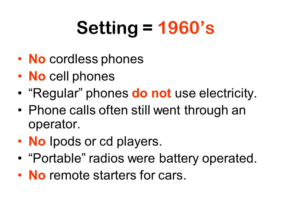 Setting = 1960's No cordless phones No cell phones