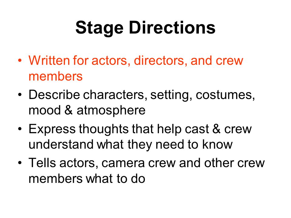 Stage Directions Written for actors, directors, and crew members