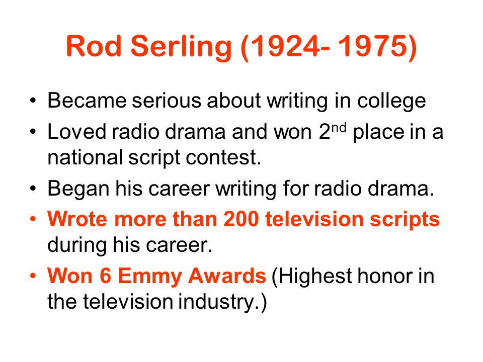 Rod Serling (1924- 1975) Became serious about writing in college
