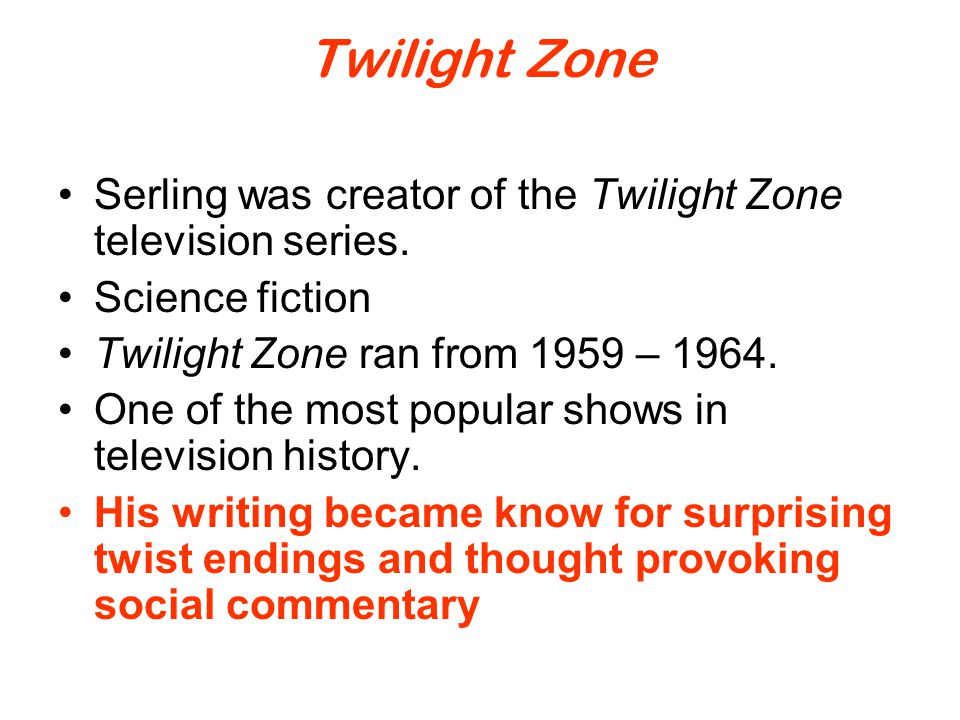 Twilight Zone Serling was creator of the Twilight Zone television series. Science fiction. Twilight Zone ran from 1959 – 1964.