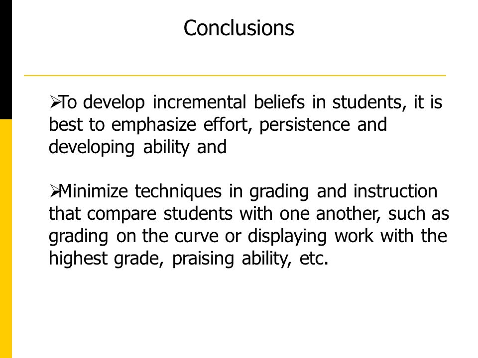 Conclusions To develop incremental beliefs in students, it is best to emphasize effort, persistence and developing ability and.