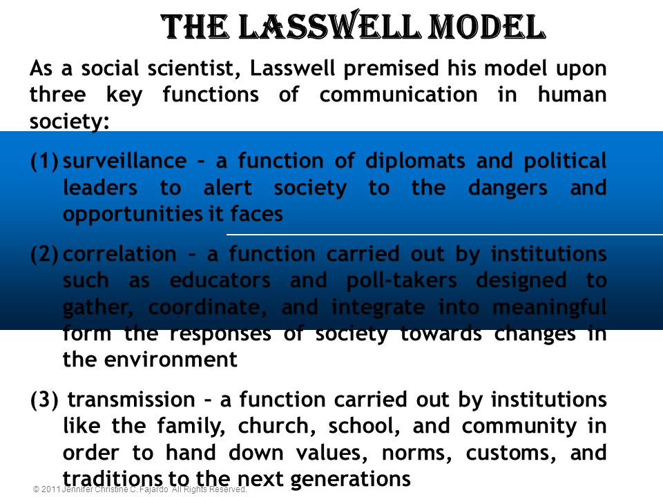 The LASSWELL Model As a social scientist, Lasswell premised his model upon three key functions of communication in human society: