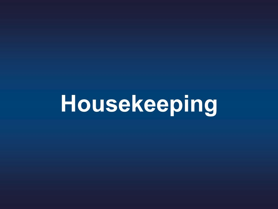 Housekeeping Greetings all.