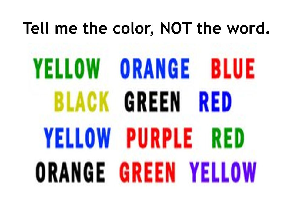 Tell me the color, NOT the word.