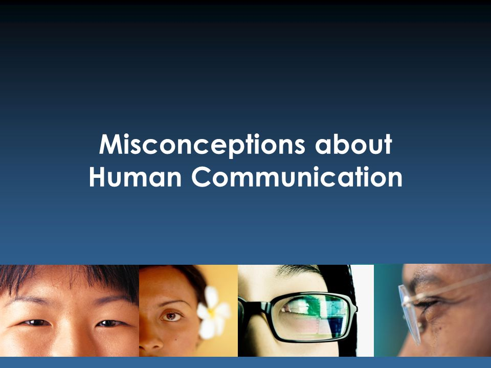 Misconceptions about Human Communication