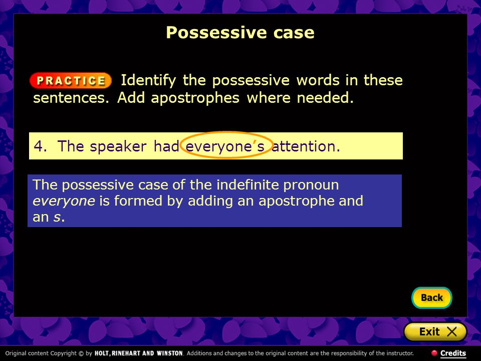 Possessive case Identify the possessive words in these sentences. Add apostrophes where needed. 4. The speaker had everyone's attention.