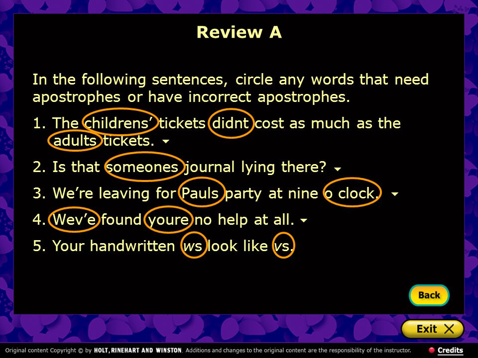 Review A In the following sentences, circle any words that need apostrophes or have incorrect apostrophes.