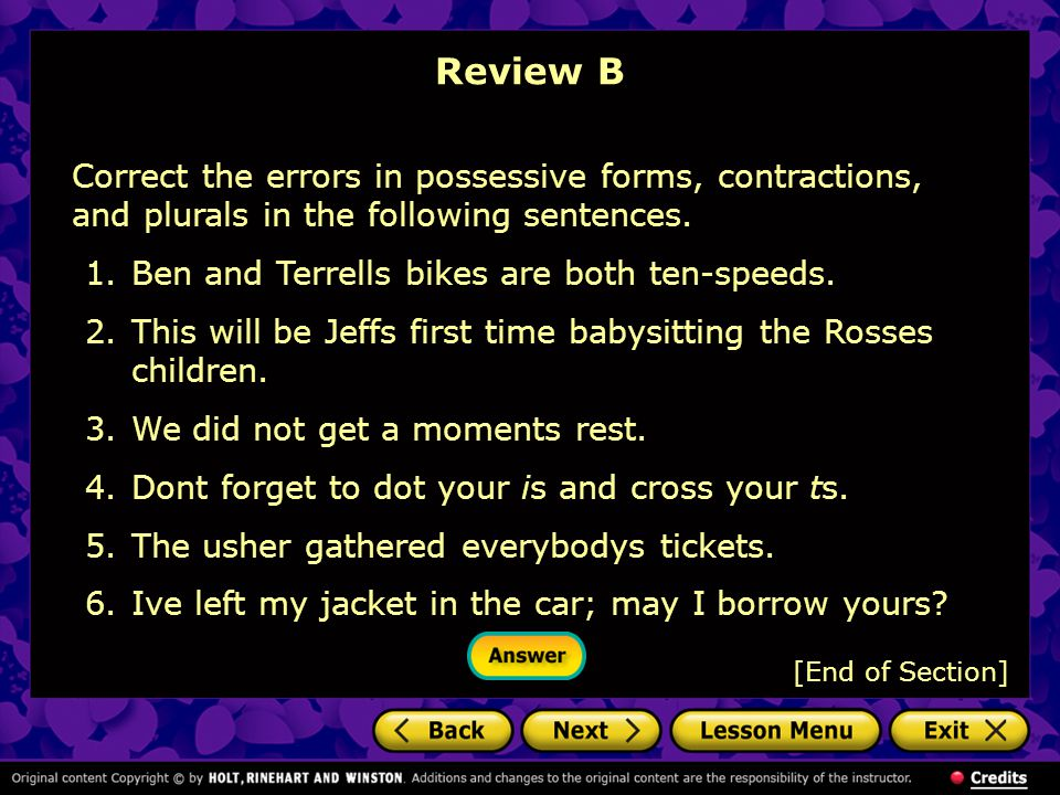 Review B Correct the errors in possessive forms, contractions, and plurals in the following sentences.