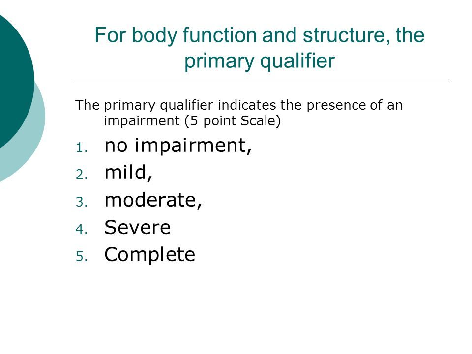 For body function and structure, the primary qualifier