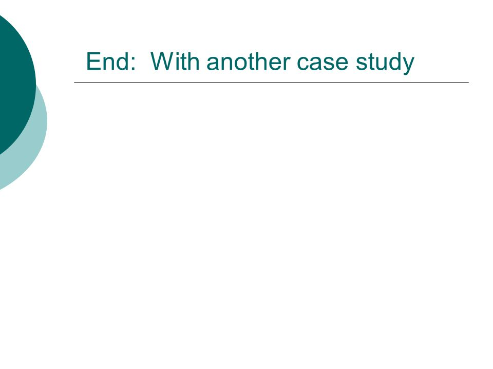 End: With another case study