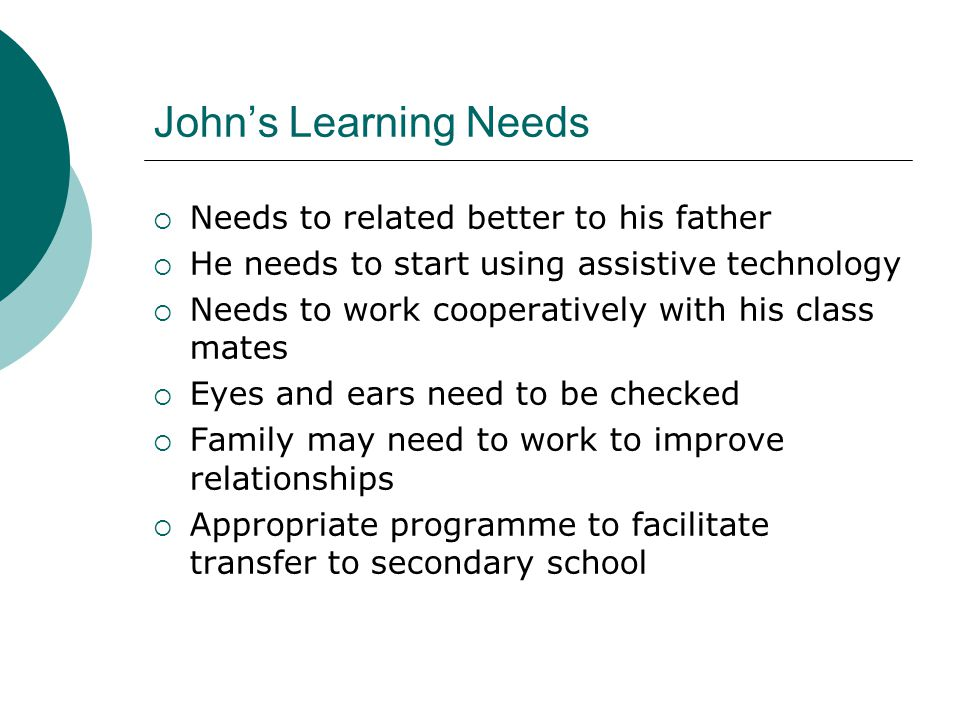 John's Learning Needs Needs to related better to his father