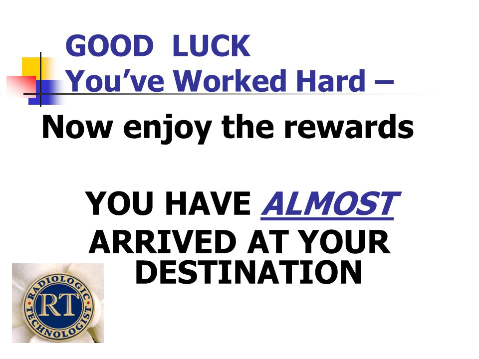 GOOD LUCK You've Worked Hard –