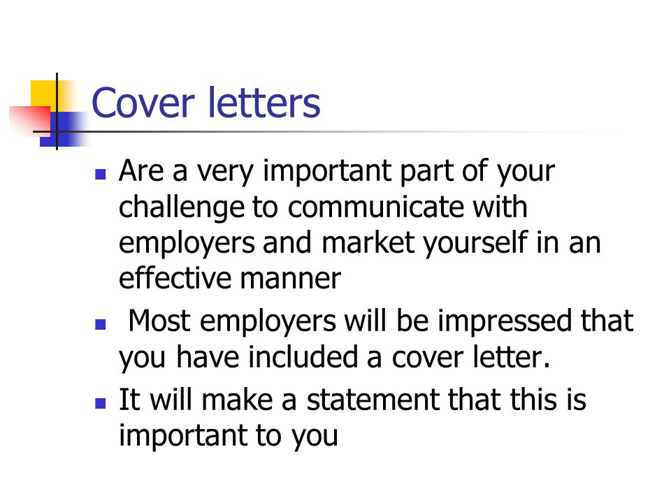 Cover letters Are a very important part of your challenge to communicate with employers and market yourself in an effective manner.