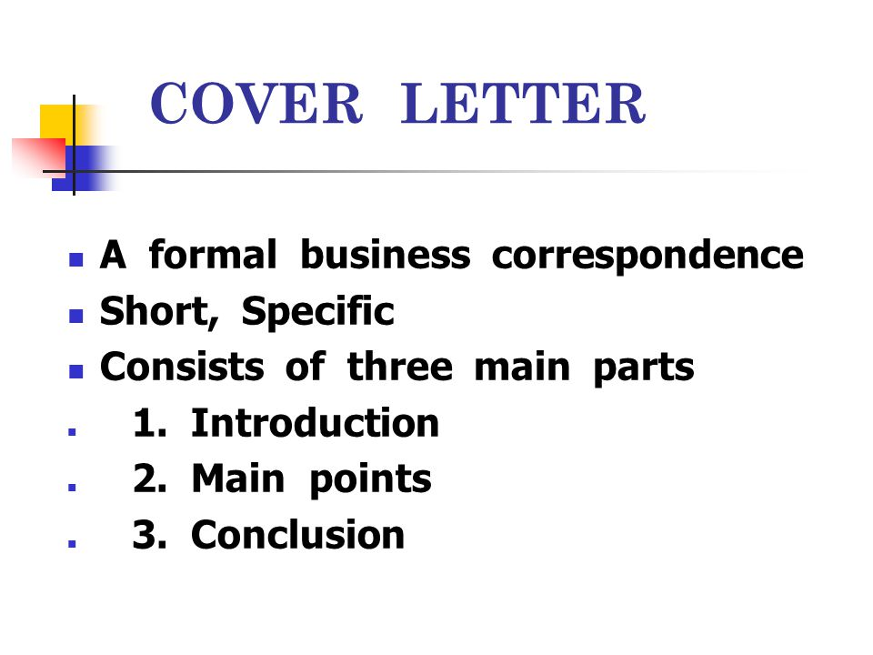 COVER LETTER A formal business correspondence Short, Specific