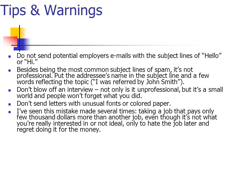 Tips & Warnings Do not send potential employers e-mails with the subject lines of Hello or Hi.