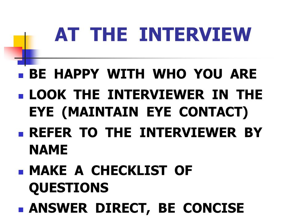 AT THE INTERVIEW BE HAPPY WITH WHO YOU ARE