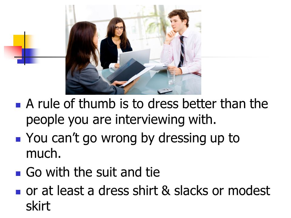 A rule of thumb is to dress better than the people you are interviewing with.