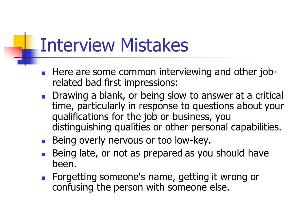 Interview Mistakes Here are some common interviewing and other job-related bad first impressions: