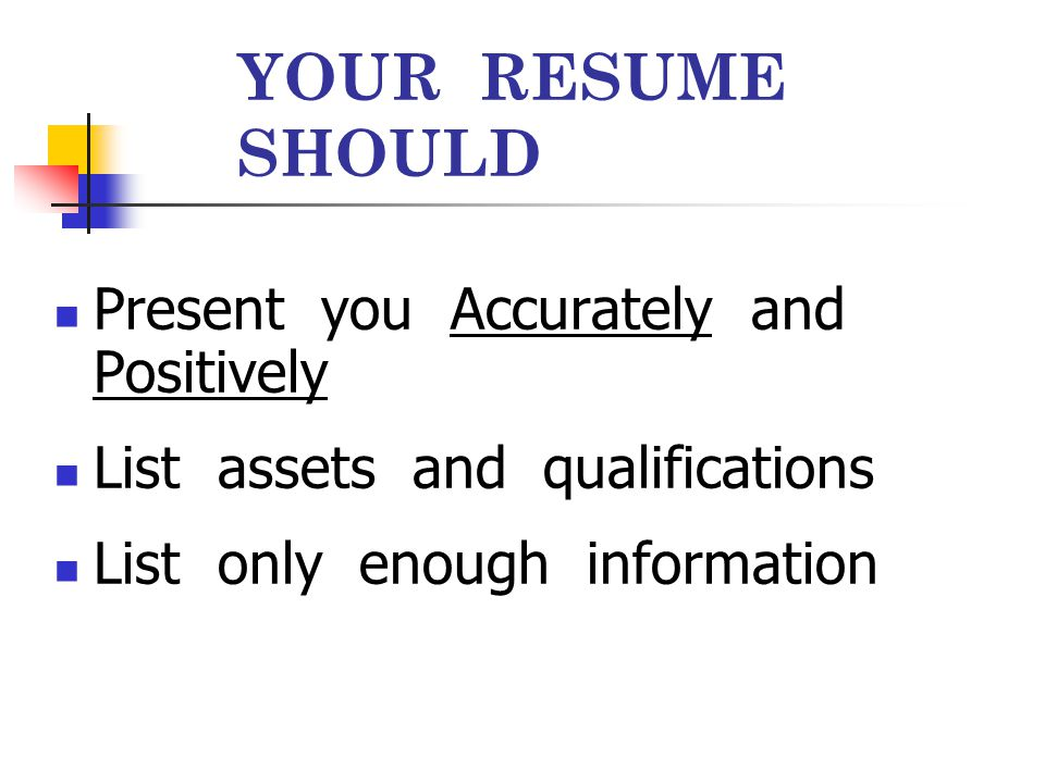 YOUR RESUME SHOULD Present you Accurately and Positively