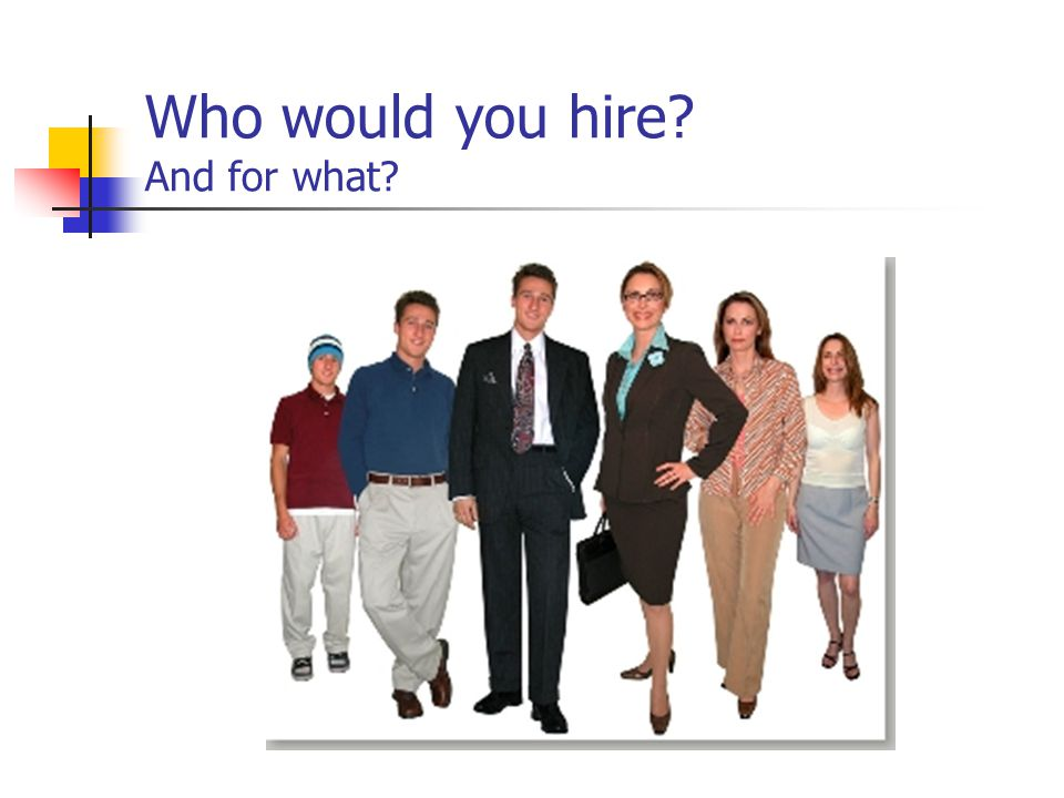 Who would you hire And for what