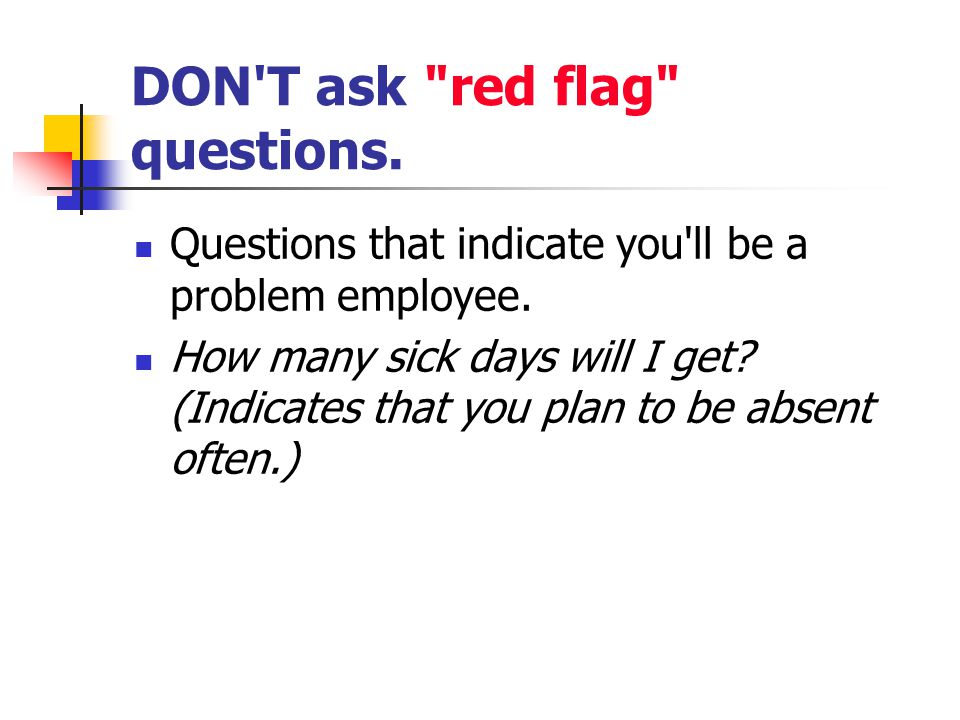 DON T ask red flag questions.