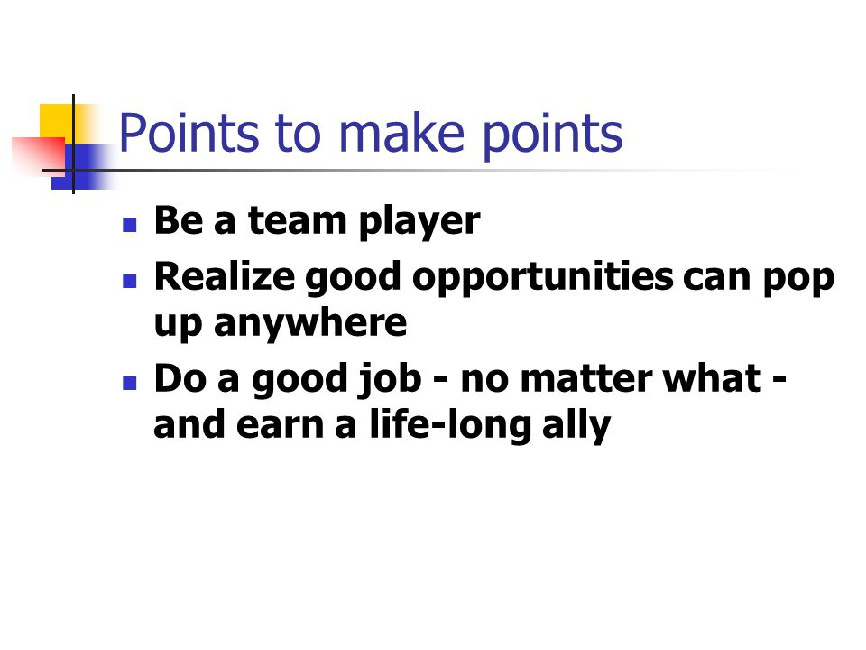 Points to make points Be a team player