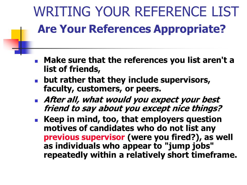 WRITING YOUR REFERENCE LIST Are Your References Appropriate