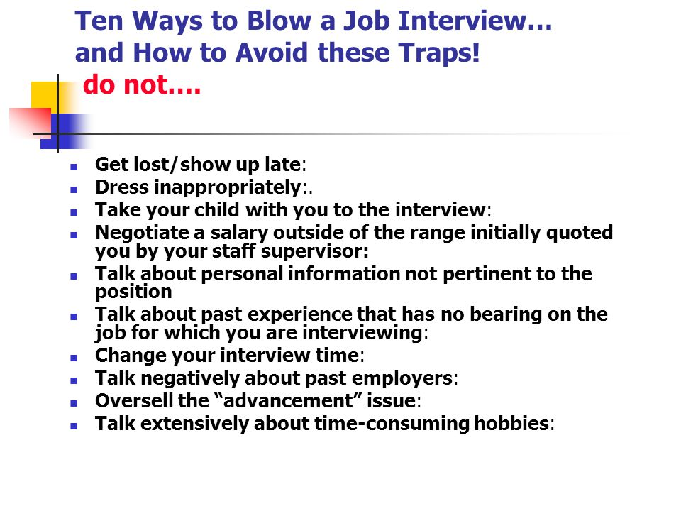 Ten Ways to Blow a Job Interview… and How to Avoid these Traps! do not….