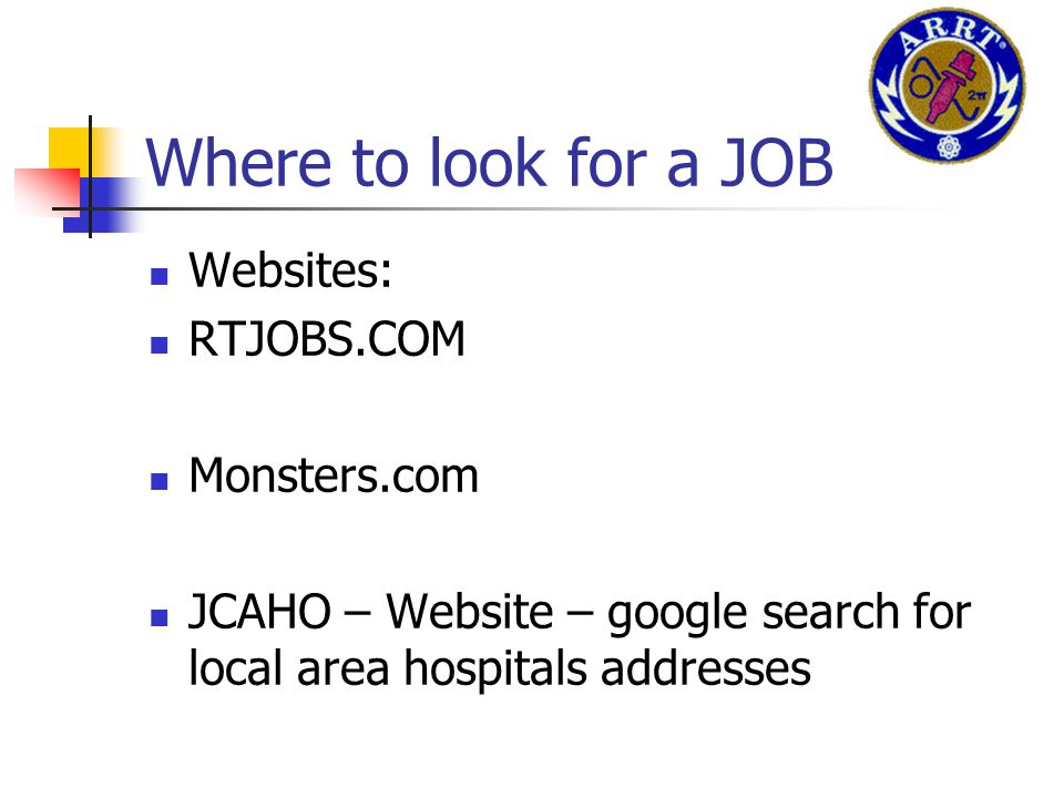 Where to look for a JOB Websites: RTJOBS.COM Monsters.com