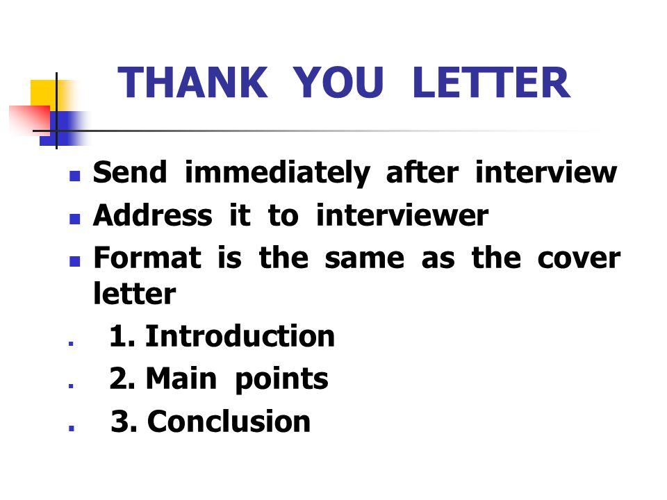 THANK YOU LETTER Send immediately after interview