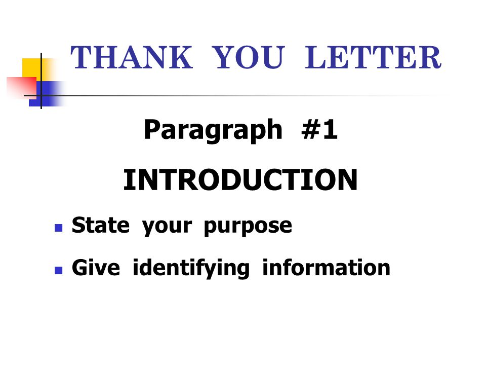 THANK YOU LETTER INTRODUCTION Paragraph #1 State your purpose