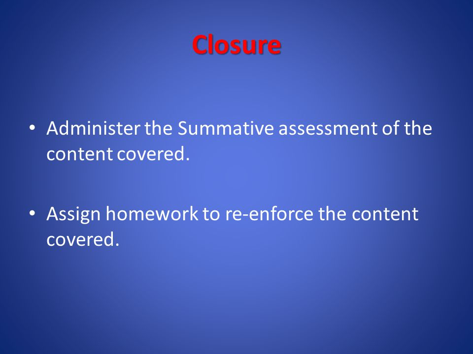 Closure Administer the Summative assessment of the content covered.
