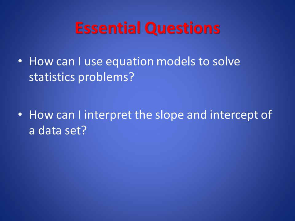 Essential Questions How can I use equation models to solve statistics problems.