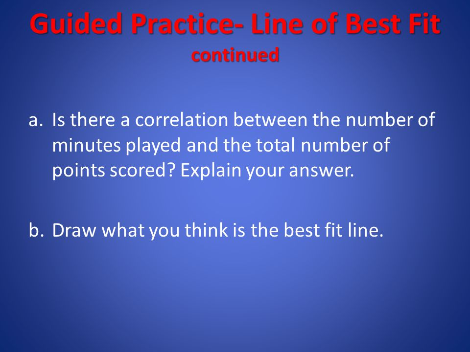 Guided Practice- Line of Best Fit continued