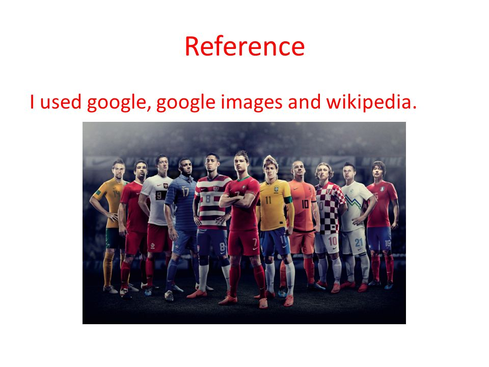 Reference I used google, google images and wikipedia.