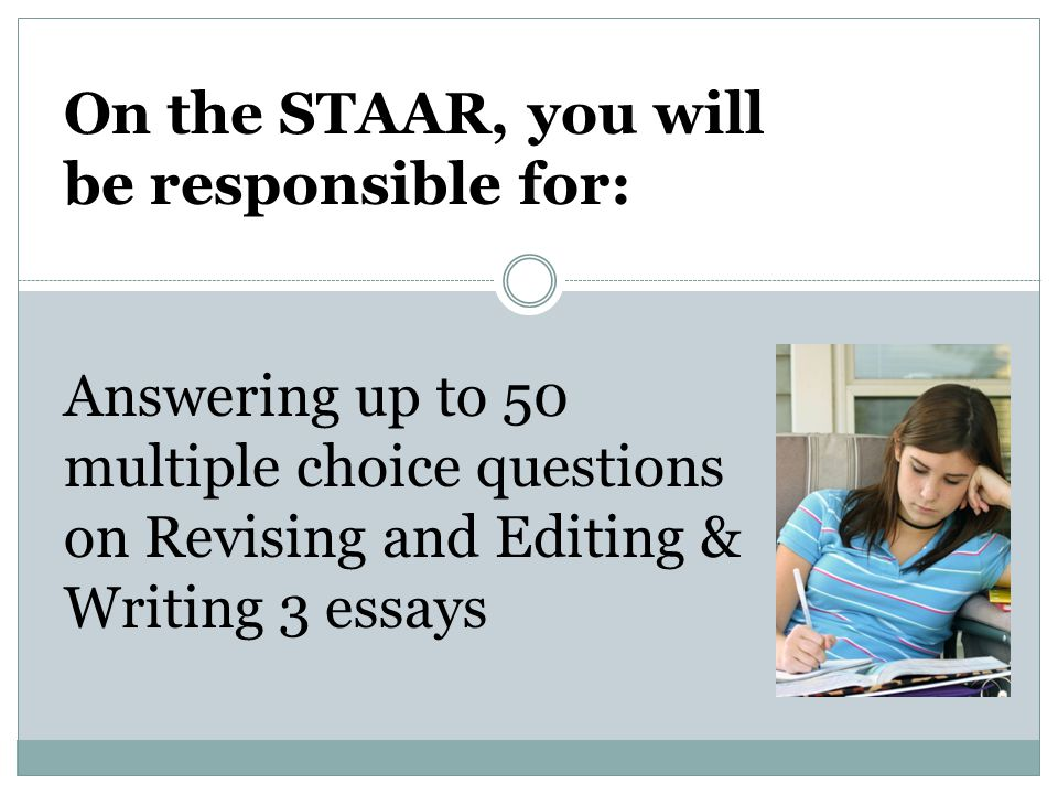 On the STAAR, you will be responsible for: