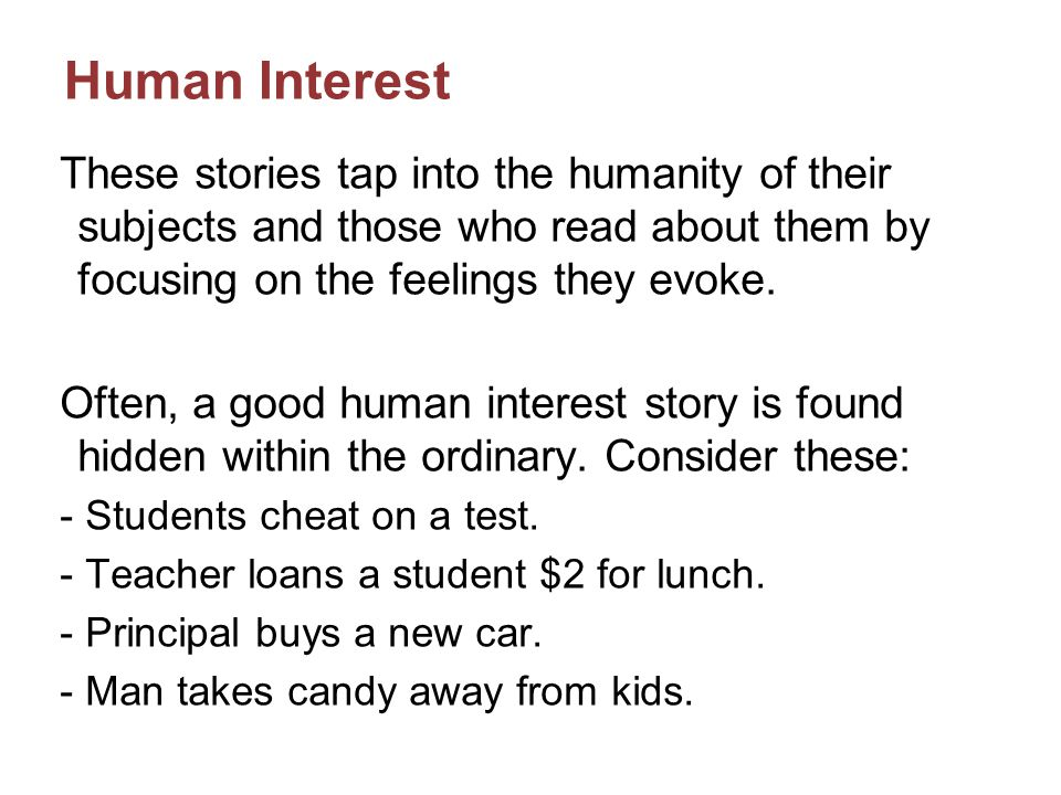 Human Interest Now consider these: - Teacher cheats by providing answers on state test to students.