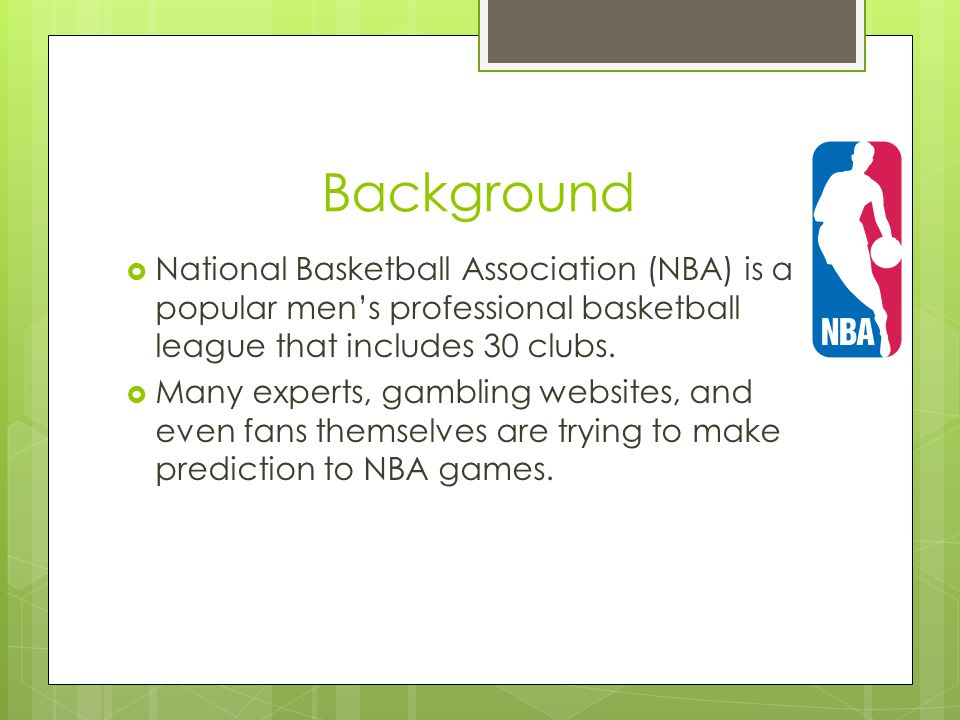 Background National Basketball Association (NBA) is a popular men's professional basketball league that includes 30 clubs.