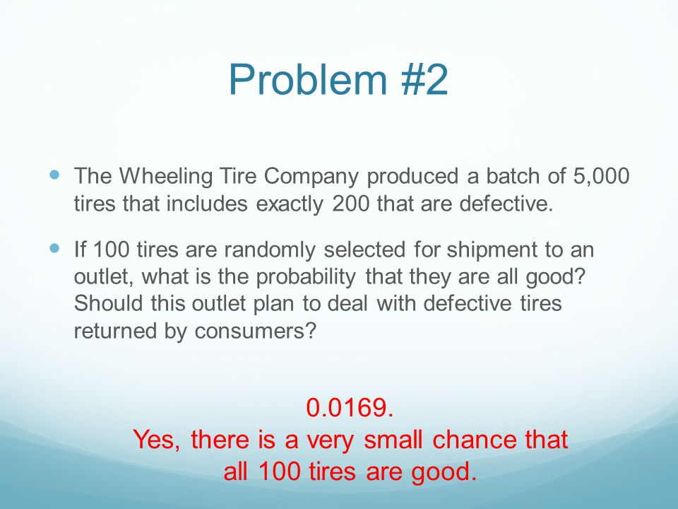 Yes, there is a very small chance that all 100 tires are good.
