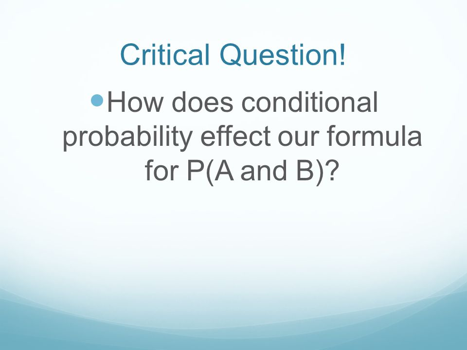 How does conditional probability effect our formula for P(A and B)
