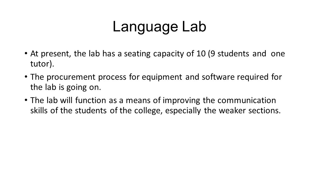 Language Lab At present, the lab has a seating capacity of 10 (9 students and one tutor).